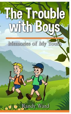 The Trouble with Boys: Memories of My Youth - Ward, Randy