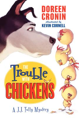 The Trouble with Chickens: A J. J. Tully Mystery - Cronin, Doreen
