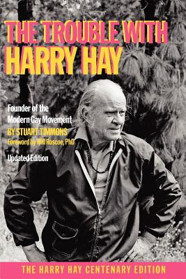 The Trouble with Harry Hay - Timmons, Stuart, and Young, Bo (Editor), and Roscoe, Will, Professor (Foreword by)