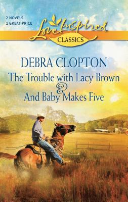 The Trouble with Lacy Brown and and Baby Makes Five - Clopton, Debra