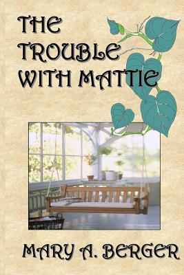 The Trouble with Mattie - Berger, Mary A