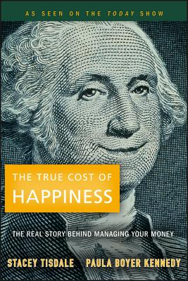 The True Cost of Happiness: The Real Story Behind Managing Your Money - Tisdale, Stacey, and Boyer Kennedy, Paula