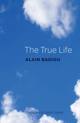 The True Life: A Plea for Corrupting the Young - Badiou, Alain