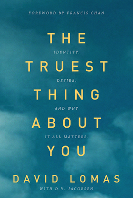 The Truest Thing about You: Identity, Desire, and Why It All Matters - Lomas, David, and Jacobsen, D R