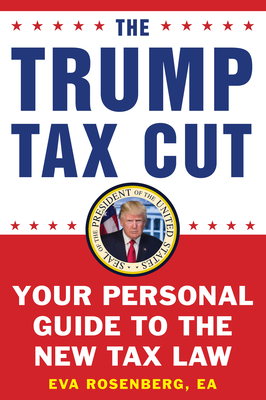 The Trump Tax Cut: Your Personal Guide to the New Tax Law - Rosenberg, Eva