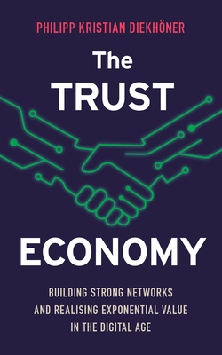 The Trust Economy: Building Strong Networks and Realising Exponential Value in the Digital Age - Kristian, Philippe