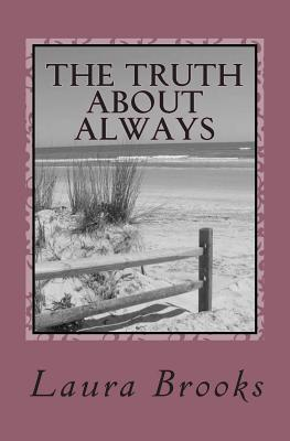 The Truth About Always: An Exploration of Love Through Time - Brooks, Laura