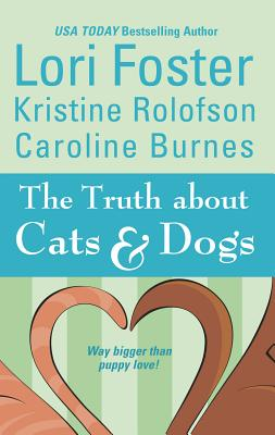 The Truth about Cats & Dogs - Foster, Lori, and Rolofson, Kristine, and Burnes, Caroline