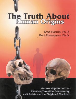 The Truth about Human Origins - Harrub, Brad, and Thompson, Bert