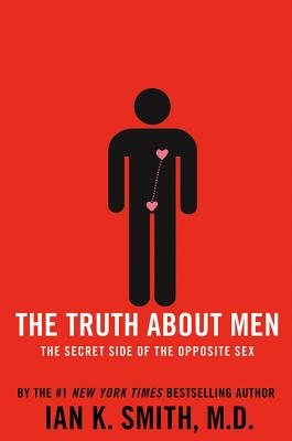 The Truth about Men: The Secret Side of the Opposite Sex - Smith, Ian K