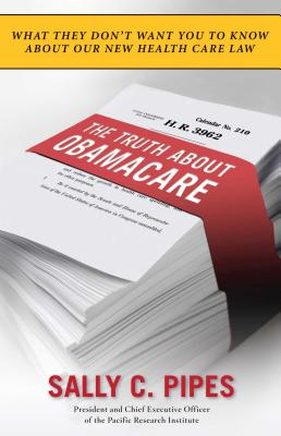 The Truth about Obamacare - Pipes, Sally C