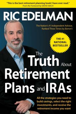 The Truth about Retirement Plans and IRAs - Edelman, Ric, CFS, RFC, CMFC
