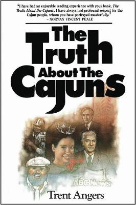 The Truth about the Cajuns - Angers, Trent