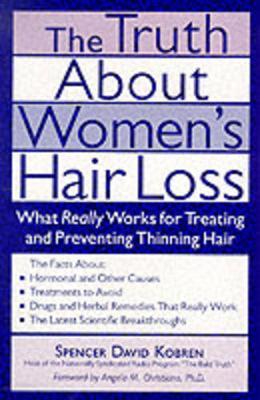 The Truth about Women's Hair Loss - Kobren, Spencer David