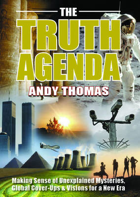 The Truth Agenda: Making Sense of Unexplained Mysteries, Global Cover-Ups & Visions for a New Era - Thomas, Andy