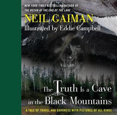 The Truth Is a Cave in the Black Mountains: A Tale of Travel and Darkness with Pictures of All Kinds - Gaiman, Neil
