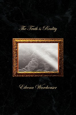 The Truth Is Reality - Warehouser, Eileena