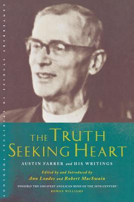 The Truth-Seeking Heart: Austin Farrer and His Writings - Farrer, Austin Marsden, and Loades, Ann (Editor), and Macswain, Robert (Editor)