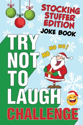 The Try Not to Laugh Challenge - Stocking Stuffer Edition: A Hilarious and Interactive Holiday Themed Joke Book Game for Kids - Silly One-Liners, Knock Knock Jokes, and More for Boys and Girls Ages 6, 7, 8, 9, 10, 11, and 12 - Crazy Corey