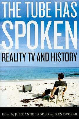 The Tube Has Spoken: Reality TV & History - Taddeo, Julie Anne, and Dvorak, Ken
