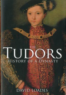 The Tudors: The History of a Dynasty - Loades, David