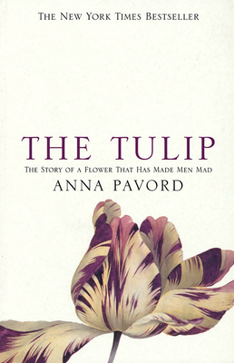 The Tulip: The Story of the Flower That Has Made Men Mad - Pavord, Anna
