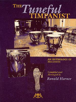 The Tuneful Timpanist: An Anthology of Melodies - Horner, Ronald