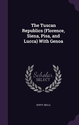 The Tuscan Republics (Florence, Siena, Pisa, and Lucca) with Genoa - Bella, Duffy