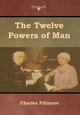 The Twelve Powers of Man - Fillmore, Charles