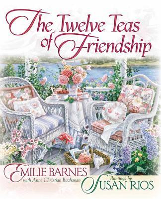 The Twelve Teas? of Friendship - Barnes, Emilie, and Buchanan, Anne Christian