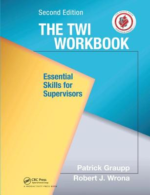 The TWI Workbook: Essential Skills for Supervisors, Second Edition - Graupp, Patrick
