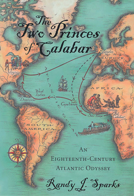 The Two Princes of Calabar: An Eighteenth-Century Atlantic Odyssey - Sparks, Randy J