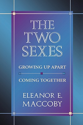 The Two Sexes: Growing Up Apart, Coming Together - Maccoby, Eleanor E (Preface by)