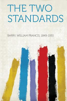 The Two Standards - 1849-1930, Barry William Francis