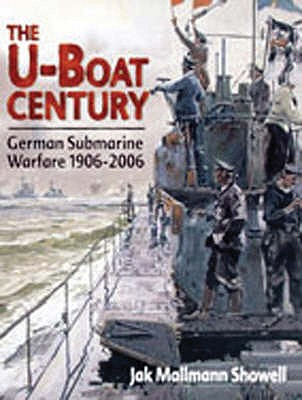The U-boat Century: German Submarine Warfare 1906-2006 - Showell, Jak P. Mallmann