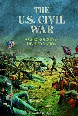 The U.S. Civil War: A Chronology of a Divided Nation - Peterson, Amanda