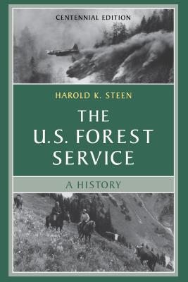 The U.S. Forest Service: A Cenntenial History - Steen, Harold K