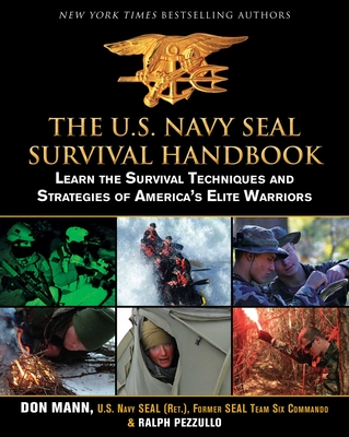 The U.S. Navy Seal Survival Handbook: Learn the Survival Techniques and Strategies of America's Elite Warriors - Mann, Don, and Pezzullo, Ralph, and Gerwein, Harry (Photographer)