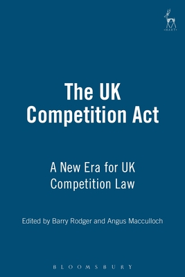 The UK Competition Act: A New Era for UK Competition Law - Rodger, Barry (Editor), and MacCulloch, Angus (Editor), and Borrie, Lord (Foreword by)