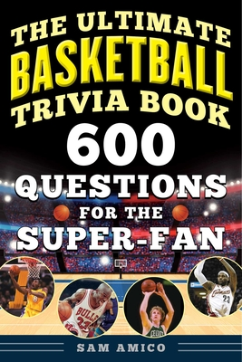 The Ultimate Basketball Trivia Book: 600 Questions for the Super-Fan - Amico, Sam (Editor)