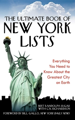 The Ultimate Book of New York Lists: Everything You Need to Know about the Greatest City on Earth - Sugar, Bert Randolph, and Richardson, C N