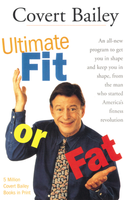 The Ultimate Fit or Fat: An All-New Program to Get You in Shape and Keep You in Shape - Bailey, Covert