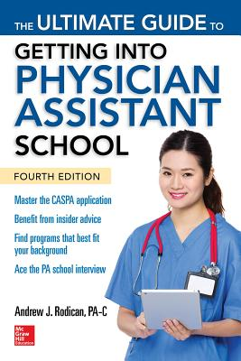 The Ultimate Guide to Getting Into Physician Assistant School, Fourth Edition - Rodican, Andrew J