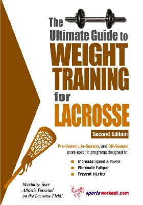 The Ultimate Guide to Weight Training for Lacrosse - Price, Robert G