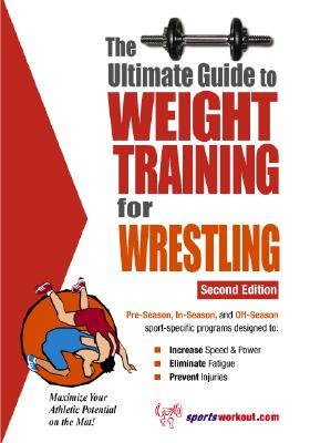 The Ultimate Guide to Weight Training for Wrestling - Price, Robert G