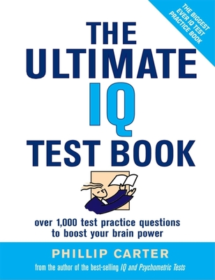 The Ultimate IQ Test Book: 1,000 Practice Test Questions to Boost Your Brain Power - Carter, Philip, and Russell, Ken