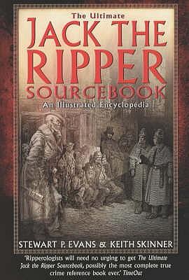 The Ultimate Jack the Ripper Sourcebook - Skinner, Keith, and Evans, Stewart