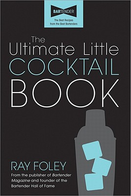 The Ultimate Little Cocktail Book - Foley, Ray