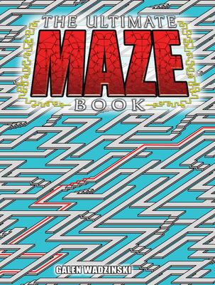 The Ultimate Maze Book - Wadzinski, Galen