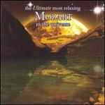 The Ultimate Most Relaxing Mozart in the Universe - Andr�s Adorj�n (flute); Ingrid Haebler (piano); Jean-Jacques Kantorow (violin); Kyoko Tabe (piano); Lucerne Festival Strings; Maria Jo�o Pires (piano); Paul Meyer (clarinet); Philharmonia Quartet Berlin; Sabine Meyer (clarinet)